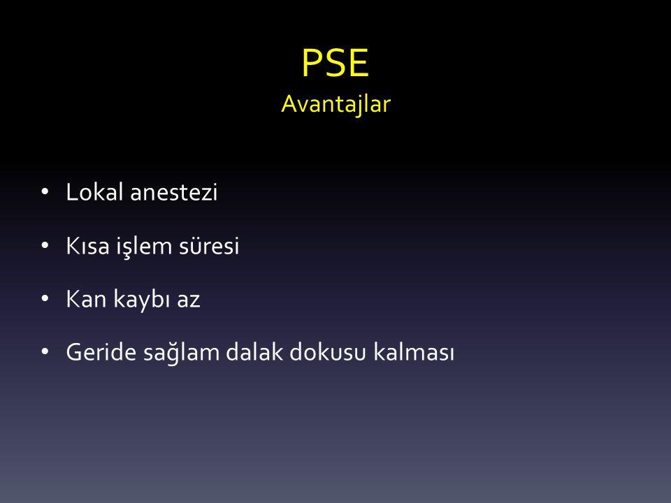 PSE Avantajlar Lokal anestezi Kısa işlem süresi Kan kaybı az Geride sağlam dalak dokusu kalması