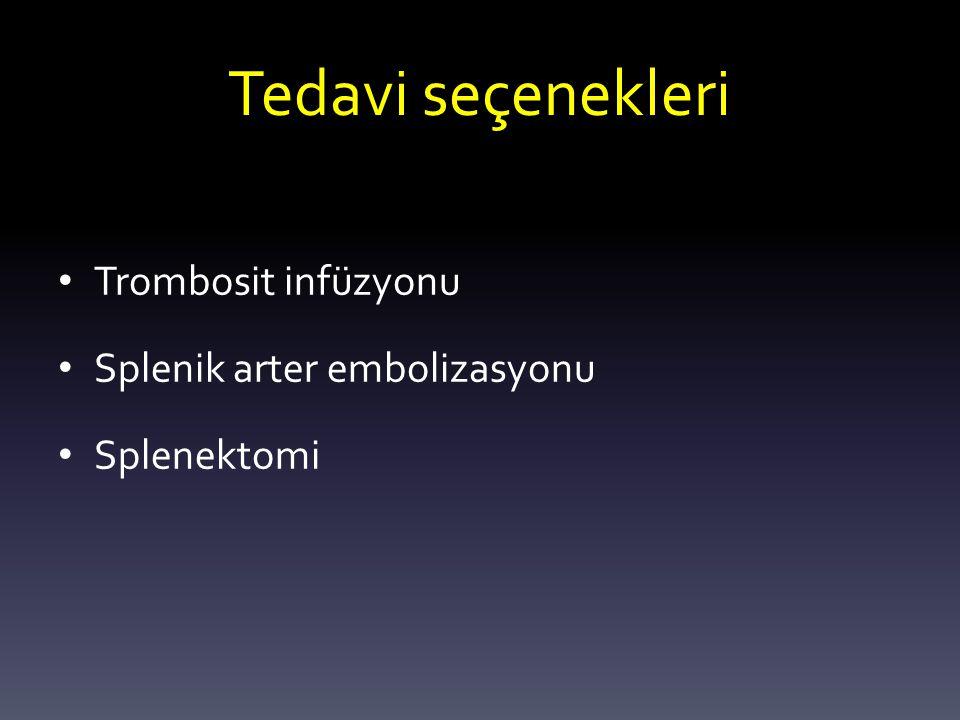 Tedavi seçenekleri Trombosit infüzyonu Splenik arter embolizasyonu Splenektomi