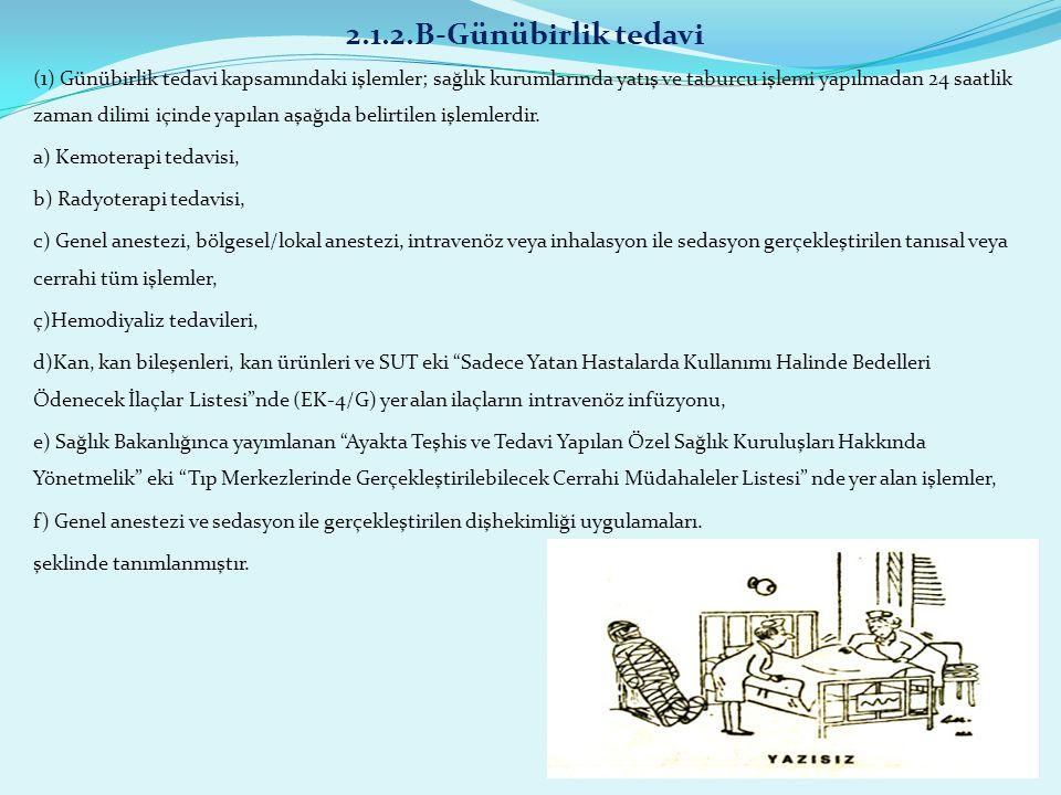 2.1.2.B-Günübirlik tedavi (1) Günübirlik tedavi kapsamındaki işlemler; sağlık kurumlarında yatış ve taburcu işlemi yapılmadan 24 saatlik zaman dilimi