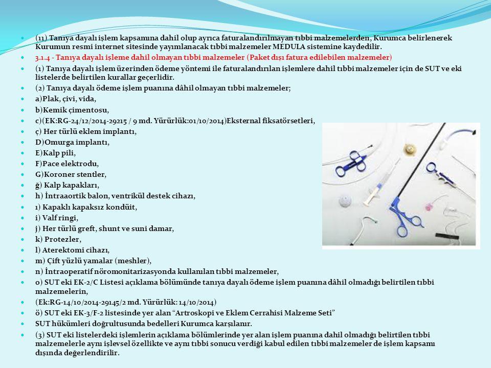 (11) Tanıya dayalı işlem kapsamına dahil olup ayrıca faturalandırılmayan tıbbi malzemelerden, Kurumca belirlenerek Kurumun resmi internet sitesinde ya