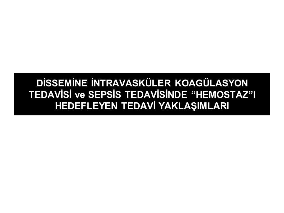 """DİSSEMİNE İNTRAVASKÜLER KOAGÜLASYON TEDAVİSİ ve SEPSİS TEDAVİSİNDE """"HEMOSTAZ""""I HEDEFLEYEN TEDAVİ YAKLAŞIMLARI"""