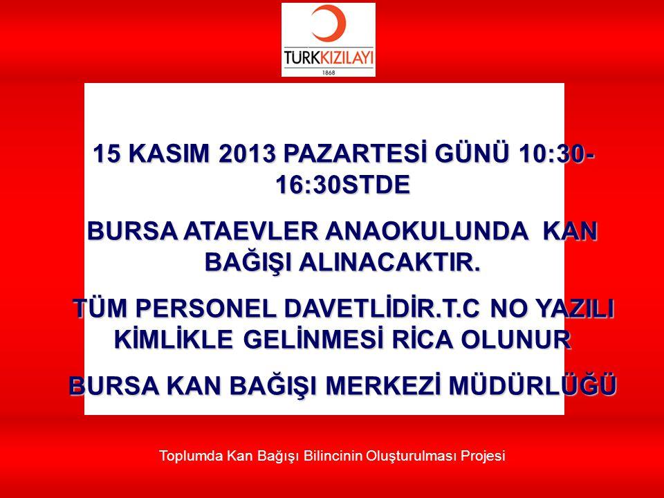 Toplumda Kan Bağışı Bilincinin Oluşturulması Projesi 15 KASIM 2013 PAZARTESİ GÜNÜ 10:30- 16:30STDE BURSA ATAEVLER ANAOKULUNDA KAN BAĞIŞI ALINACAKTIR.