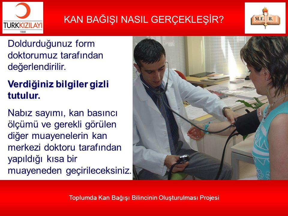 Toplumda Kan Bağışı Bilincinin Oluşturulması Projesi KAN BAĞIŞI NASIL GERÇEKLEŞİR? Doldurduğunuz form doktorumuz tarafından değerlendirilir. Verdiğini