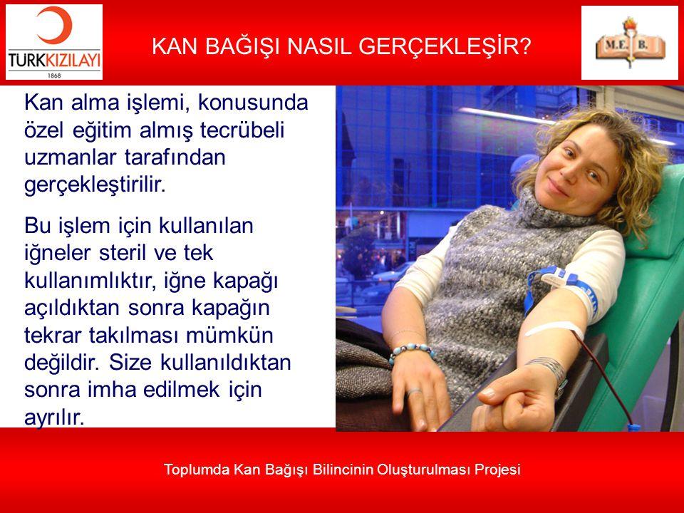 Toplumda Kan Bağışı Bilincinin Oluşturulması Projesi KAN BAĞIŞI NASIL GERÇEKLEŞİR? Kan alma işlemi, konusunda özel eğitim almış tecrübeli uzmanlar tar