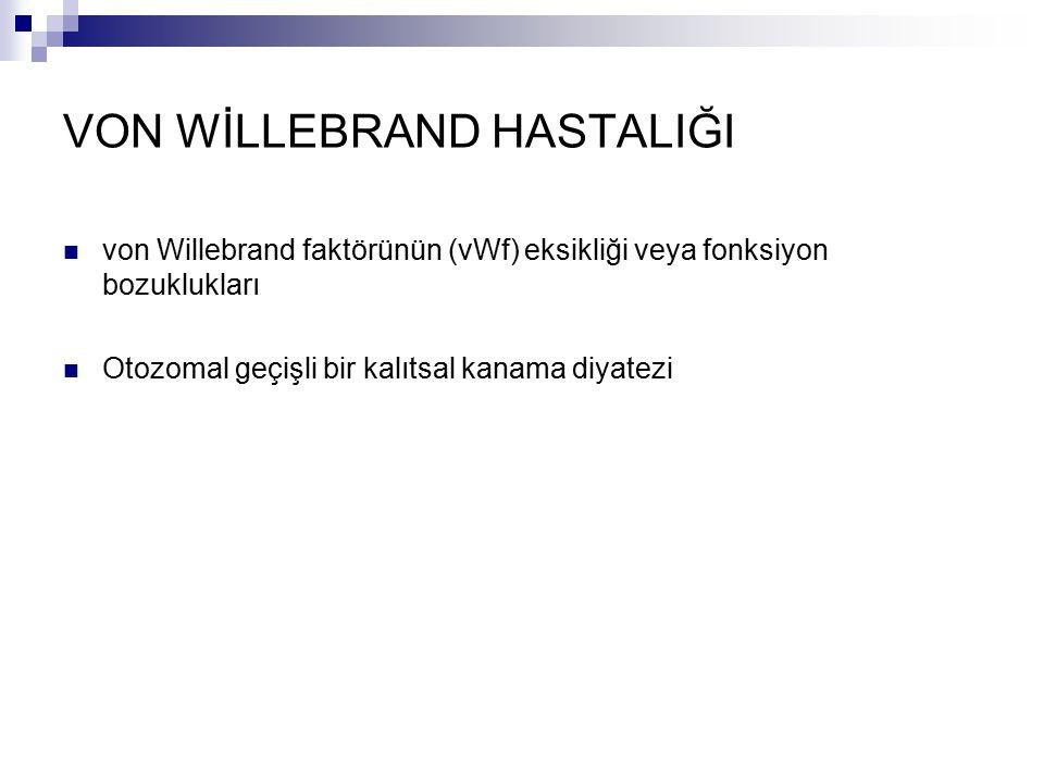 VON WİLLEBRAND HASTALIĞI von Willebrand faktörünün (vWf) eksikliği veya fonksiyon bozuklukları Otozomal geçişli bir kalıtsal kanama diyatezi