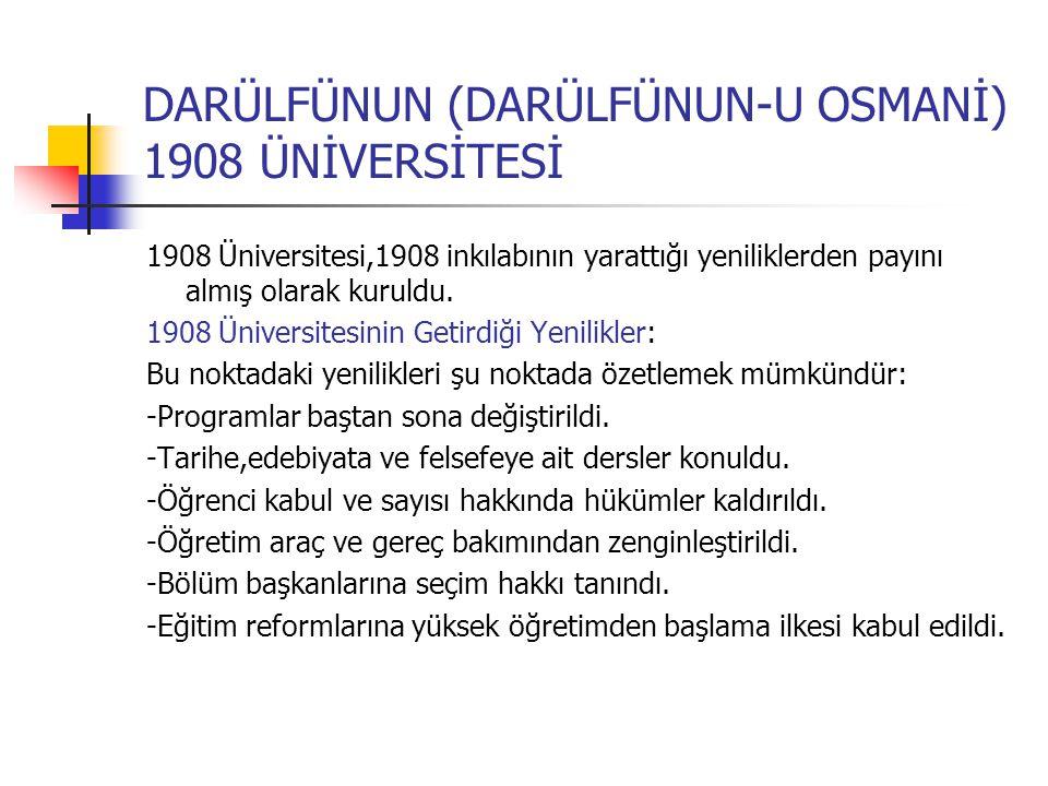 DARÜLFÜNUN (DARÜLFÜNUN-U OSMANİ) 1908 ÜNİVERSİTESİ 1908 Üniversitesi,1908 inkılabının yarattığı yeniliklerden payını almış olarak kuruldu.