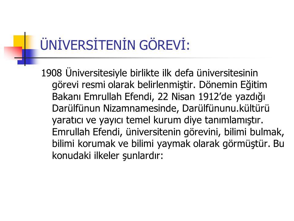 ÜNİVERSİTENİN GÖREVİ: 1908 Üniversitesiyle birlikte ilk defa üniversitesinin görevi resmi olarak belirlenmiştir.