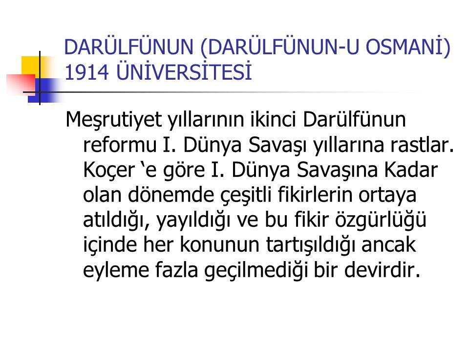 DARÜLFÜNUN (DARÜLFÜNUN-U OSMANİ) 1914 ÜNİVERSİTESİ Meşrutiyet yıllarının ikinci Darülfünun reformu I.