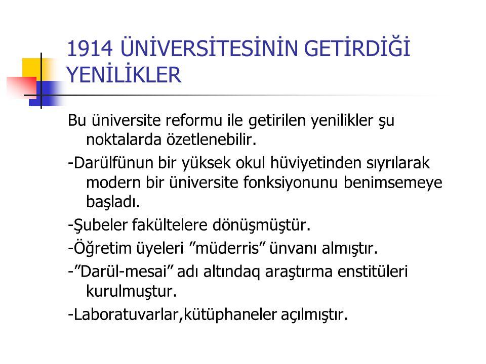 1914 ÜNİVERSİTESİNİN GETİRDİĞİ YENİLİKLER Bu üniversite reformu ile getirilen yenilikler şu noktalarda özetlenebilir.