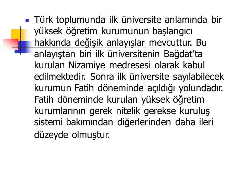 Türk toplumunda ilk üniversite anlamında bir yüksek öğretim kurumunun başlangıcı hakkında değişik anlayışlar mevcuttur.
