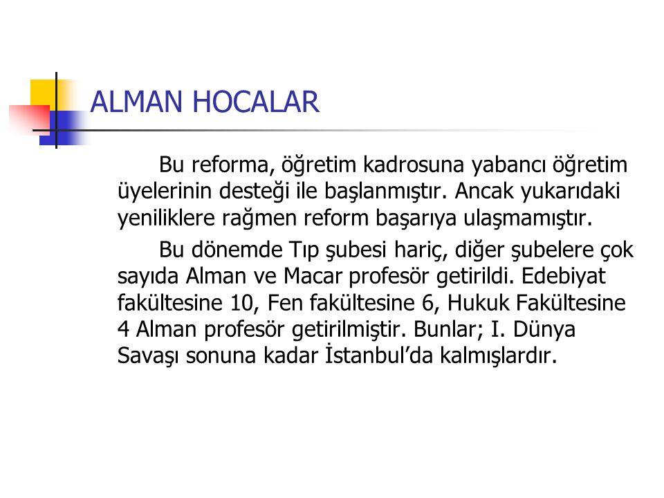 ALMAN HOCALAR Bu reforma, öğretim kadrosuna yabancı öğretim üyelerinin desteği ile başlanmıştır.