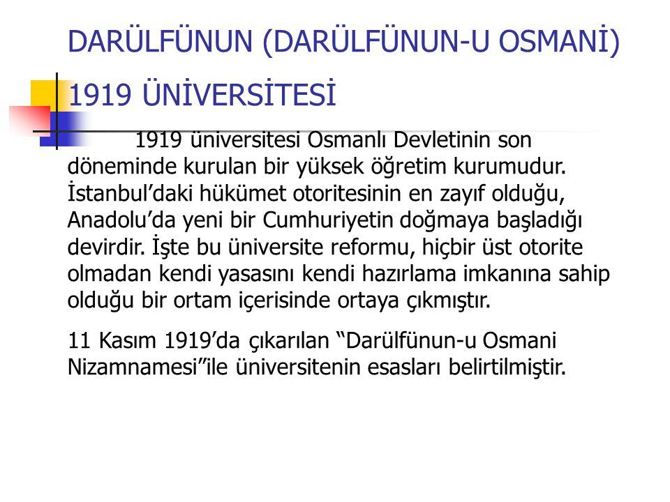 DARÜLFÜNUN (DARÜLFÜNUN-U OSMANİ) 1919 ÜNİVERSİTESİ 1919 üniversitesi Osmanlı Devletinin son döneminde kurulan bir yüksek öğretim kurumudur.