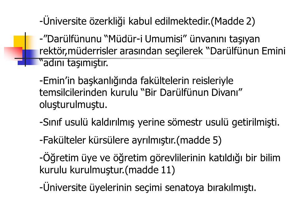 -Üniversite özerkliği kabul edilmektedir.(Madde 2) - Darülfünunu Müdür-i Umumisi ünvanını taşıyan rektör,müderrisler arasından seçilerek Darülfünun Emini adını taşımıştır.