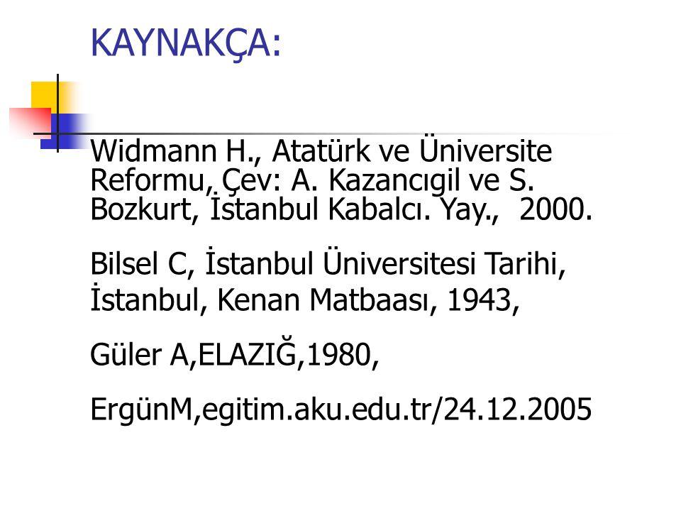 KAYNAKÇA: Widmann H., Atatürk ve Üniversite Reformu, Çev: A.