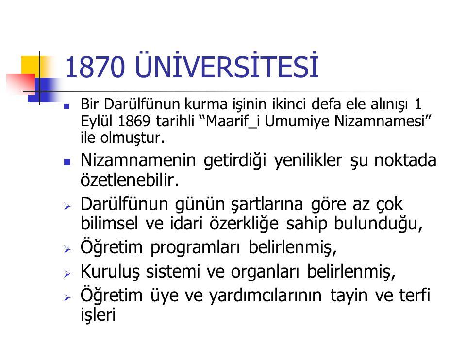 1870 ÜNİVERSİTESİ Bir Darülfünun kurma işinin ikinci defa ele alınışı 1 Eylül 1869 tarihli Maarif_i Umumiye Nizamnamesi ile olmuştur.