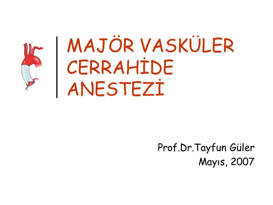 MAJÖR VASKÜLER CERRAHİDE ANESTEZİ Prof.Dr.Tayfun Güler Mayıs, 2007