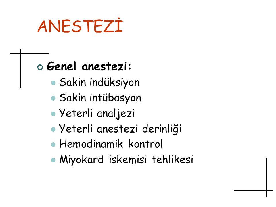 ANESTEZİ Genel anestezi: Sakin indüksiyon Sakin intübasyon Yeterli analjezi Yeterli anestezi derinliği Hemodinamik kontrol Miyokard iskemisi tehlikesi