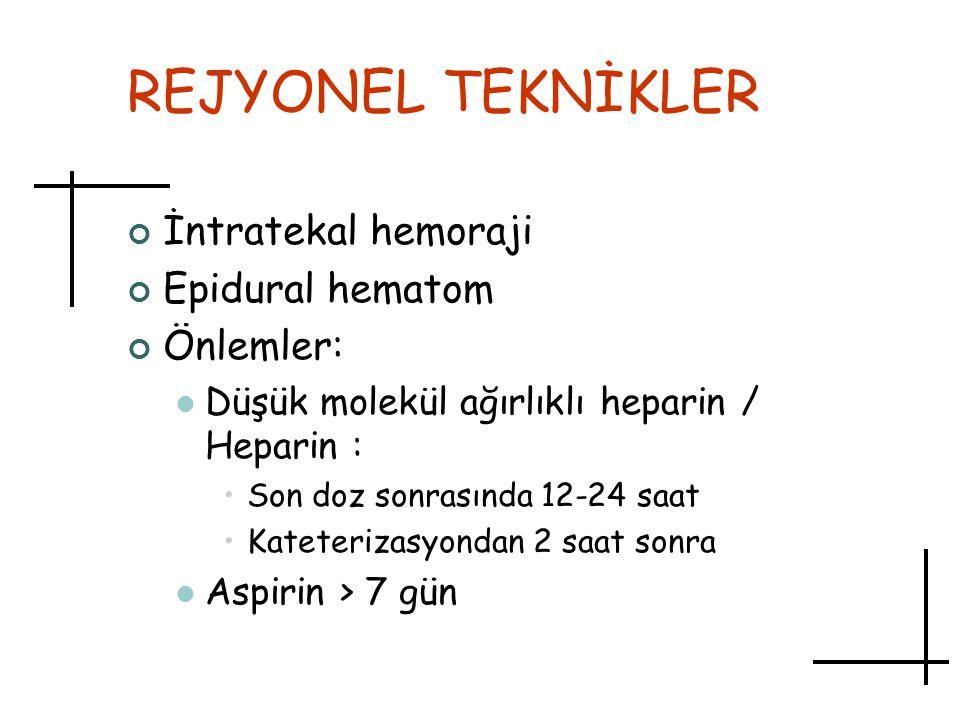 REJYONEL TEKNİKLER İntratekal hemoraji Epidural hematom Önlemler: Düşük molekül ağırlıklı heparin / Heparin : Son doz sonrasında 12-24 saat Kateteriza
