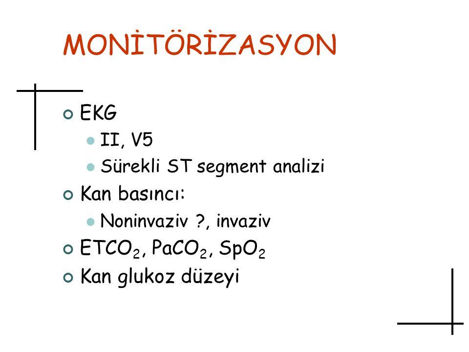 MONİTÖRİZASYON EKG II, V5 Sürekli ST segment analizi Kan basıncı: Noninvaziv ?, invaziv ETCO 2, PaCO 2, SpO 2 Kan glukoz düzeyi