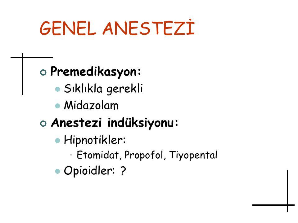 GENEL ANESTEZİ Premedikasyon: Sıklıkla gerekli Midazolam Anestezi indüksiyonu: Hipnotikler: Etomidat, Propofol, Tiyopental Opioidler: ?