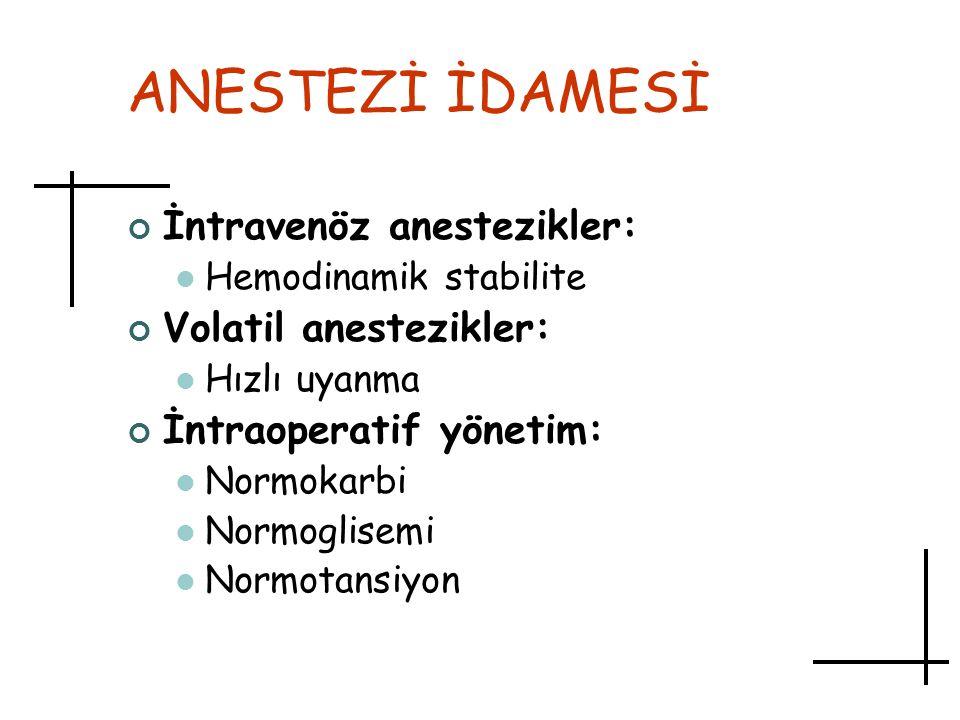 ANESTEZİ İDAMESİ İntravenöz anestezikler: Hemodinamik stabilite Volatil anestezikler: Hızlı uyanma İntraoperatif yönetim: Normokarbi Normoglisemi Norm