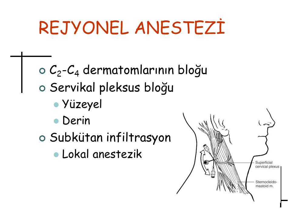 REJYONEL ANESTEZİ C 2 -C 4 dermatomlarının bloğu Servikal pleksus bloğu Yüzeyel Derin Subkütan infiltrasyon Lokal anestezik