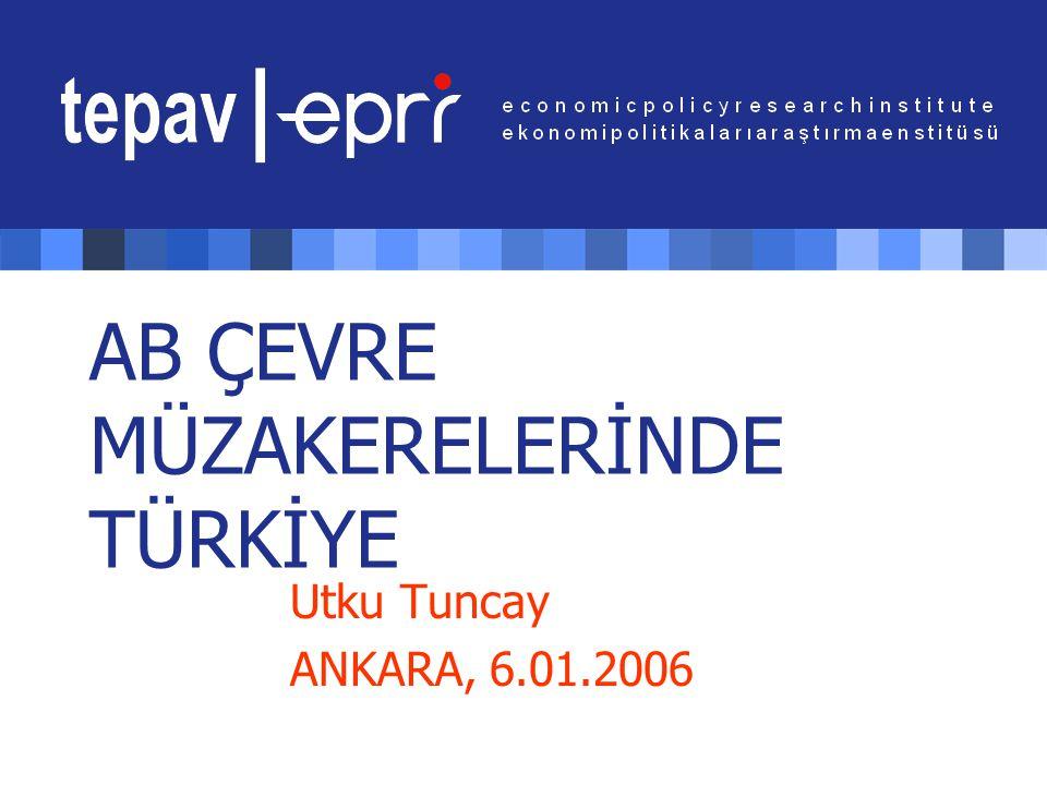 AB ÇEVRE MÜZAKERELERİNDE TÜRKİYE Utku Tuncay ANKARA, 6.01.2006