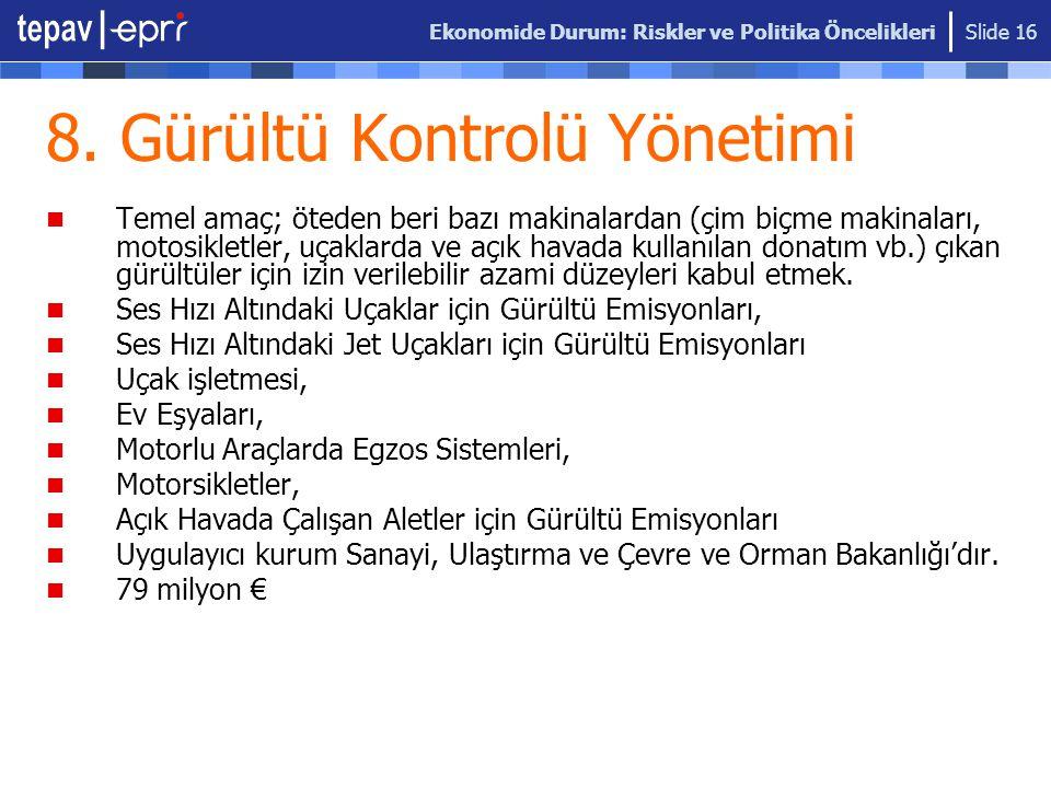 Ekonomide Durum: Riskler ve Politika Öncelikleri Slide 16 8. Gürültü Kontrolü Yönetimi Temel amaç; öteden beri bazı makinalardan (çim biçme makinaları