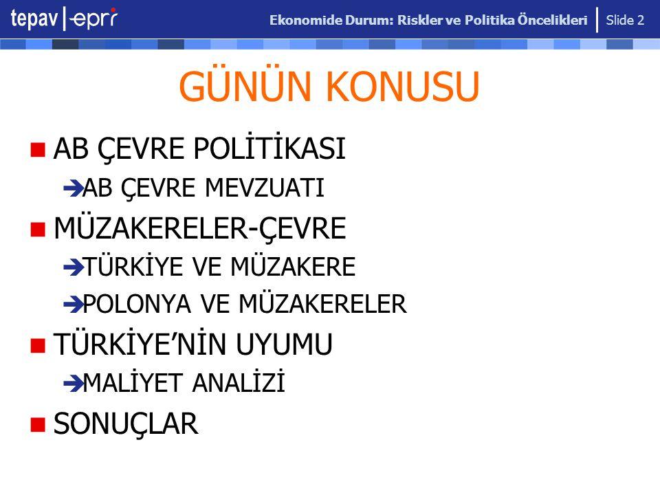 Ekonomide Durum: Riskler ve Politika Öncelikleri Slide 43 Yararlanılan Kaynaklar Avrupa Birliği Çevre Mevzuatına Uyum Süreci, TÜSİAD, İstanbul, Eylül 2002.
