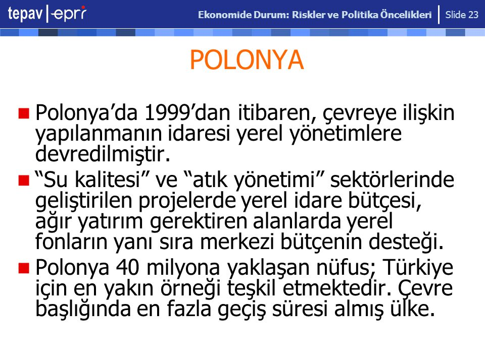 Ekonomide Durum: Riskler ve Politika Öncelikleri Slide 23 POLONYA Polonya'da 1999'dan itibaren, çevreye ilişkin yapılanmanın idaresi yerel yönetimlere
