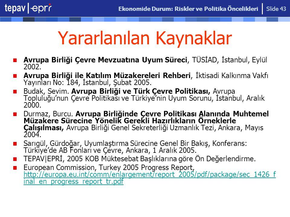 Ekonomide Durum: Riskler ve Politika Öncelikleri Slide 43 Yararlanılan Kaynaklar Avrupa Birliği Çevre Mevzuatına Uyum Süreci, TÜSİAD, İstanbul, Eylül