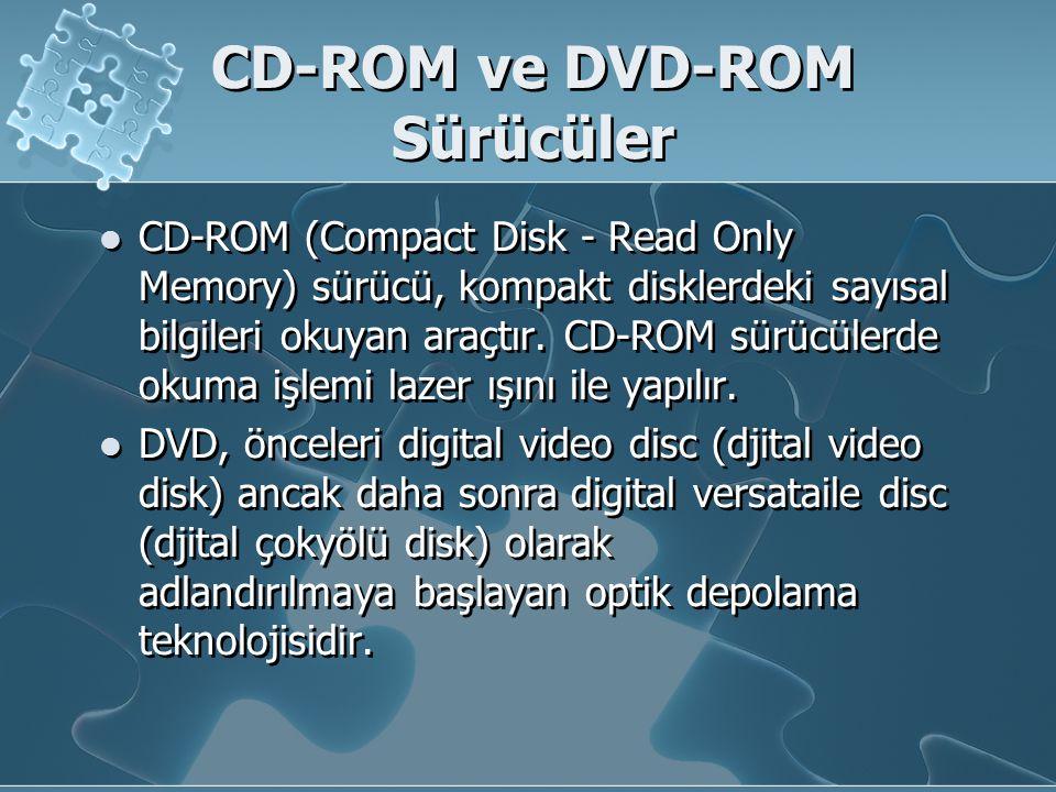CD-ROM ve DVD-ROM Sürücüler CD-ROM (Compact Disk - Read Only Memory) sürücü, kompakt disklerdeki sayısal bilgileri okuyan araçtır. CD-ROM sürücülerde