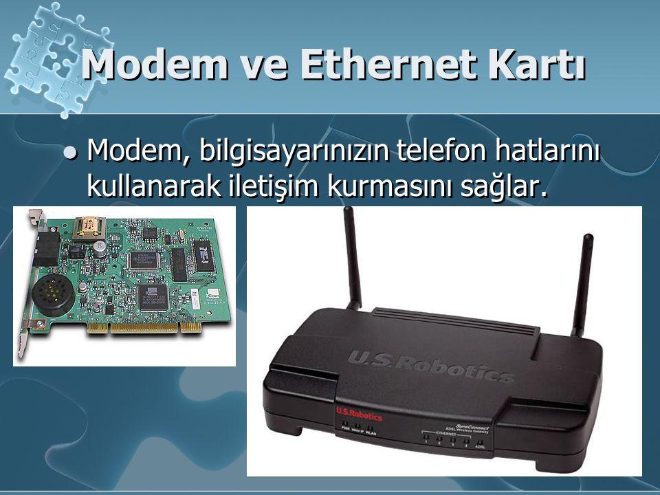 Modem ve Ethernet Kartı Modem, bilgisayarınızın telefon hatlarını kullanarak iletişim kurmasını sağlar.
