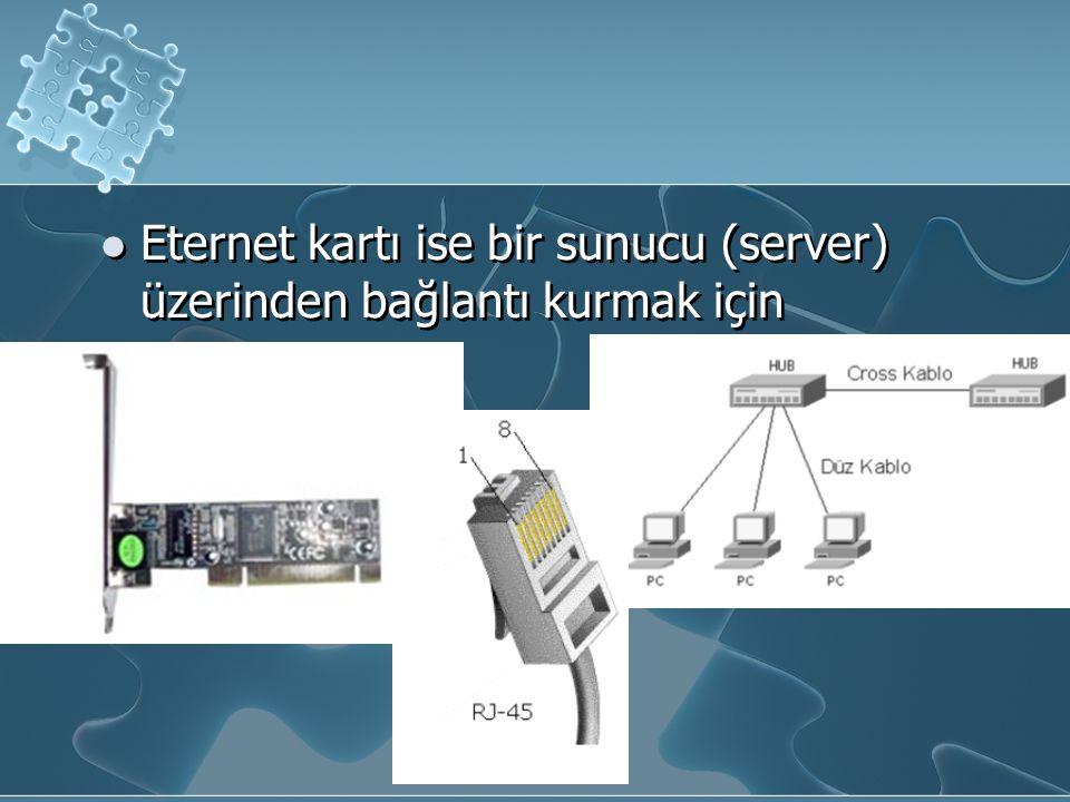 Eternet kartı ise bir sunucu (server) üzerinden bağlantı kurmak için