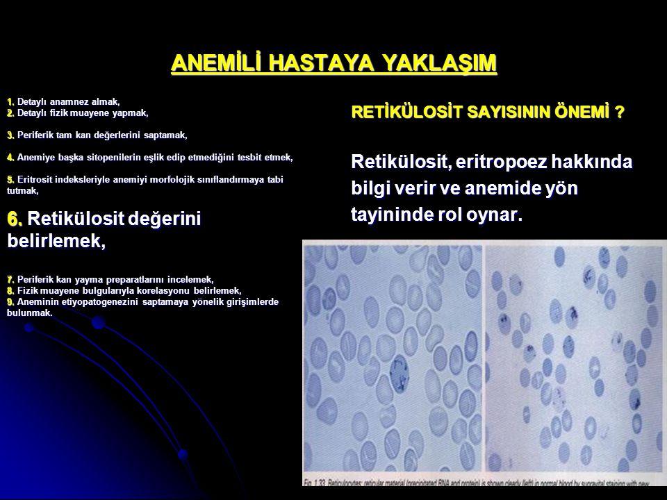 ANEMİLİ HASTAYA YAKLAŞIM RETİKÜLOSİT SAYISININ ÖNEMİ ? Retikülosit, eritropoez hakkında bilgi verir ve anemide yön tayininde rol oynar. 1. Detaylı ana