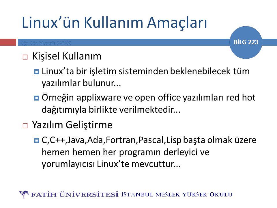 BİLG 223 Linux'ün Kullanım Amaçları  Kişisel Kullanım  Linux'ta bir işletim sisteminden beklenebilecek tüm yazılımlar bulunur...  Örneğin applixwar