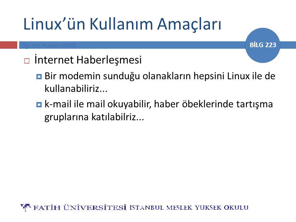 BİLG 223 Linux'ün Kullanım Amaçları  İnternet Haberleşmesi  Bir modemin sunduğu olanakların hepsini Linux ile de kullanabiliriz...  k-mail ile mail
