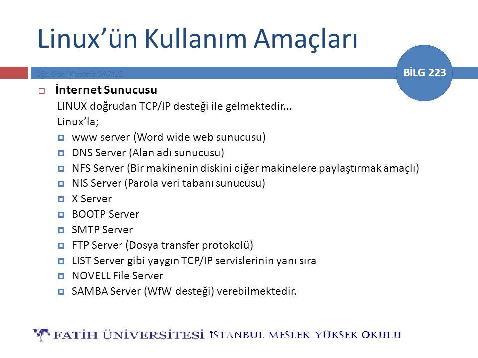 BİLG 223 Linux'ün Kullanım Amaçları  İnternet Sunucusu LINUX doğrudan TCP/IP desteği ile gelmektedir... Linux'la;  www server (Word wide web sunucus