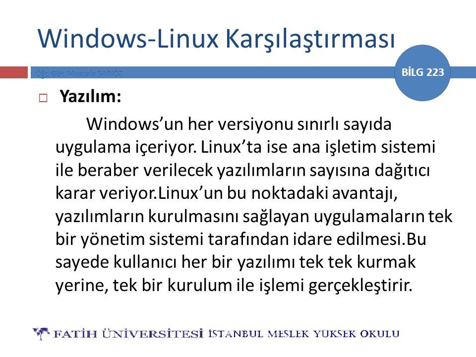 BİLG 223 Windows-Linux Karşılaştırması  Yazılım: Windows'un her versiyonu sınırlı sayıda uygulama içeriyor. Linux'ta ise ana işletim sistemi ile bera