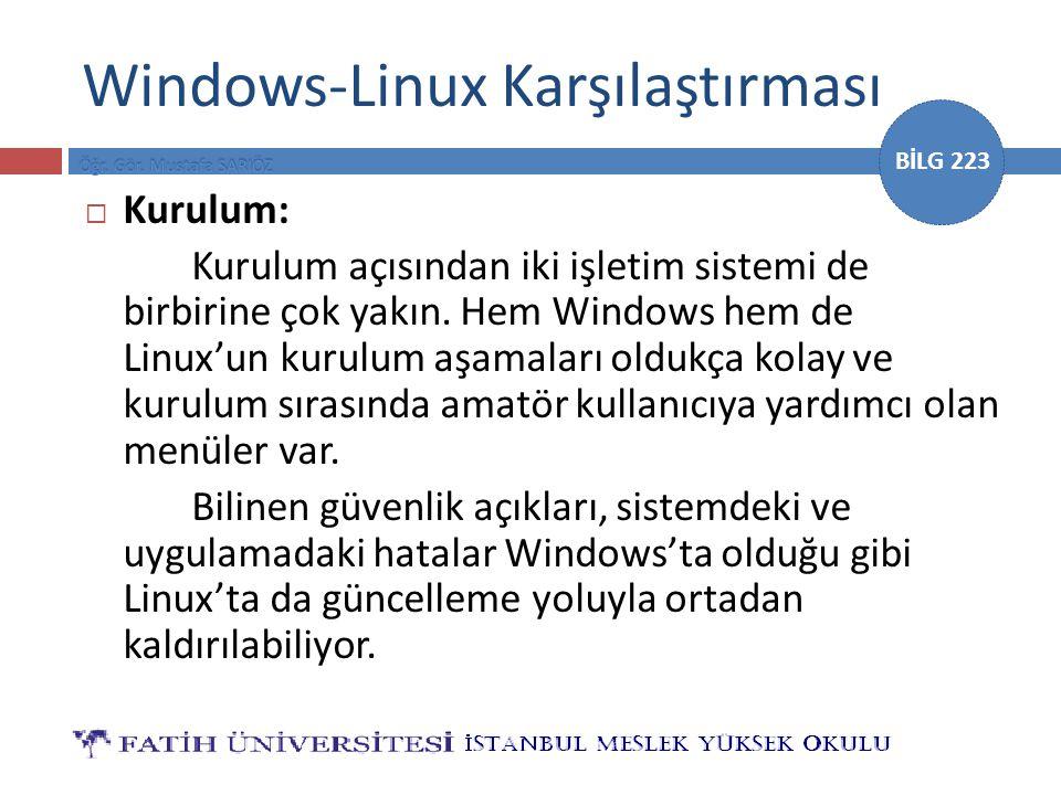 BİLG 223 Windows-Linux Karşılaştırması  Kurulum: Kurulum açısından iki işletim sistemi de birbirine çok yakın. Hem Windows hem de Linux'un kurulum aş