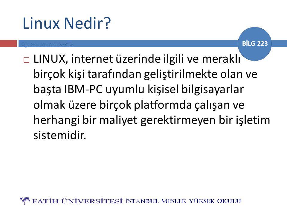 BİLG 223 Linux Nedir?  LINUX, internet üzerinde ilgili ve meraklı birçok kişi tarafından geliştirilmekte olan ve başta IBM-PC uyumlu kişisel bilgisay