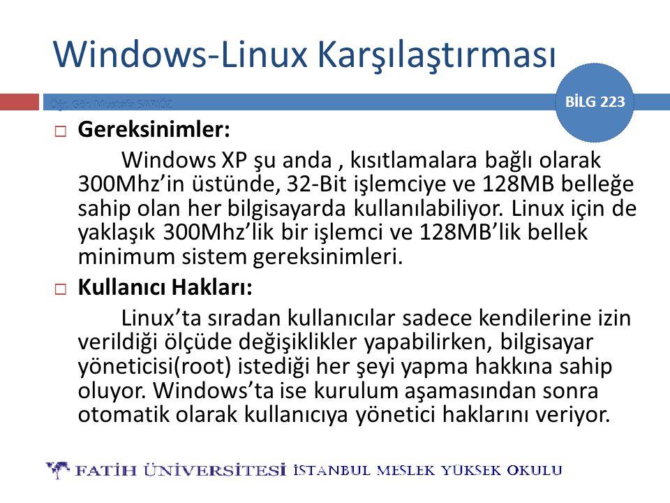 BİLG 223 Windows-Linux Karşılaştırması  Gereksinimler: Windows XP şu anda, kısıtlamalara bağlı olarak 300Mhz'in üstünde, 32-Bit işlemciye ve 128MB be