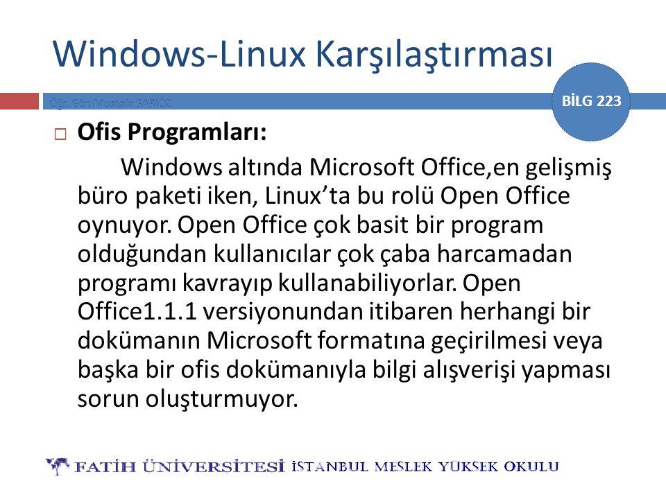 BİLG 223 Windows-Linux Karşılaştırması  Ofis Programları: Windows altında Microsoft Office,en gelişmiş büro paketi iken, Linux'ta bu rolü Open Office