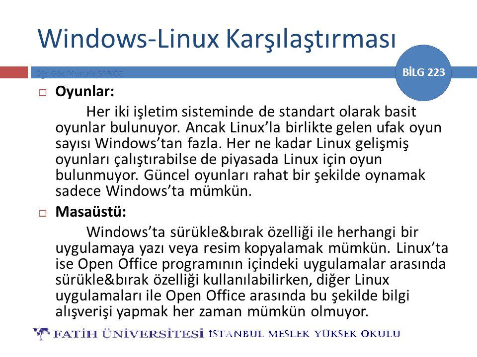 BİLG 223 Windows-Linux Karşılaştırması  Oyunlar: Her iki işletim sisteminde de standart olarak basit oyunlar bulunuyor. Ancak Linux'la birlikte gelen