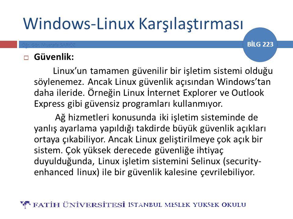 BİLG 223 Windows-Linux Karşılaştırması  Güvenlik: Linux'un tamamen güvenilir bir işletim sistemi olduğu söylenemez. Ancak Linux güvenlik açısından Wi