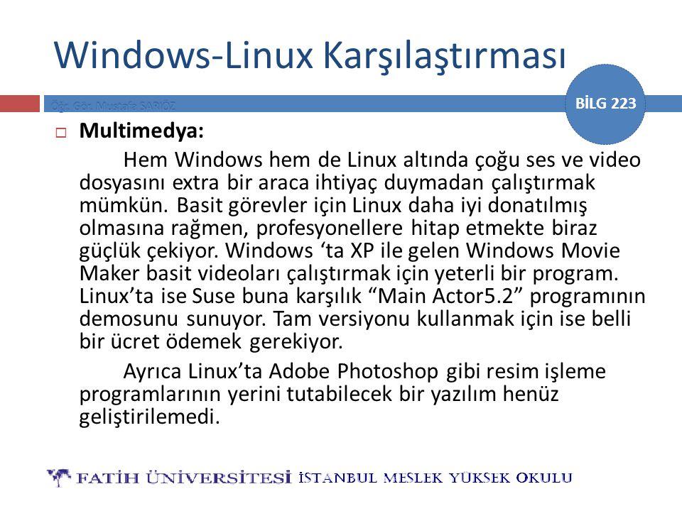 BİLG 223 Windows-Linux Karşılaştırması  Multimedya: Hem Windows hem de Linux altında çoğu ses ve video dosyasını extra bir araca ihtiyaç duymadan çal