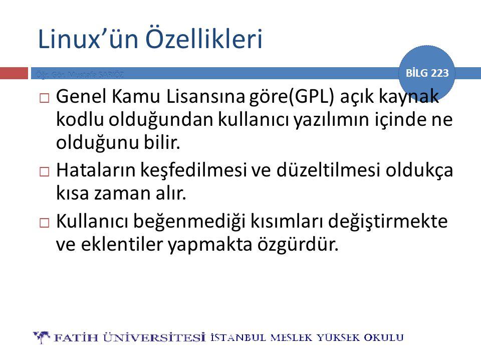 BİLG 223 Linux'ün Özellikleri  Genel Kamu Lisansına göre(GPL) açık kaynak kodlu olduğundan kullanıcı yazılımın içinde ne olduğunu bilir.  Hataların