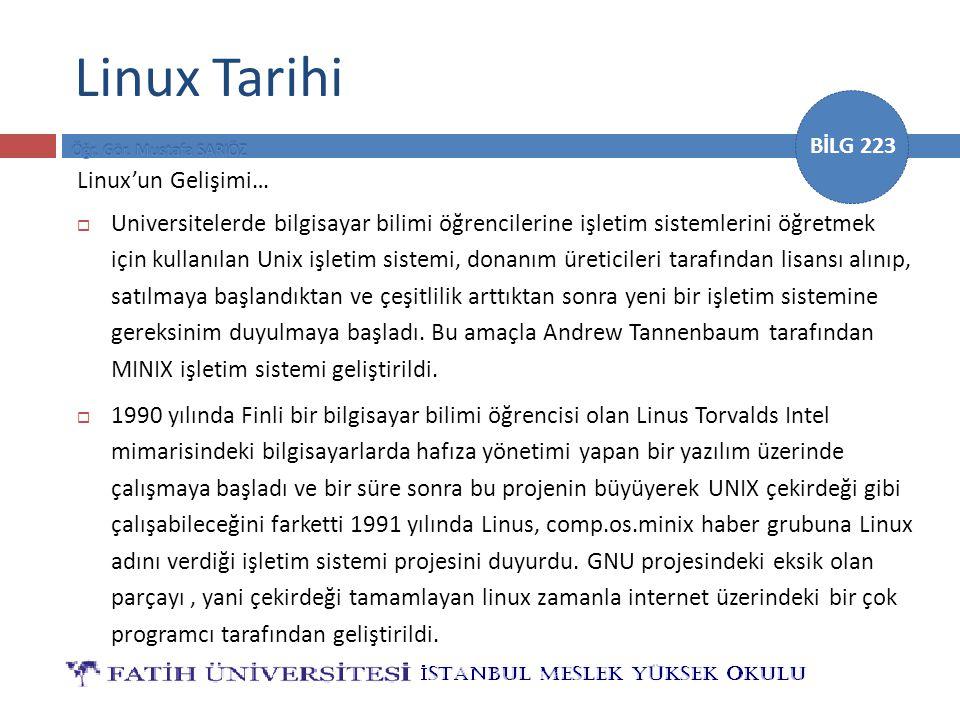 BİLG 223 Linux Tarihi Linux'un Gelişimi…  Universitelerde bilgisayar bilimi öğrencilerine işletim sistemlerini öğretmek için kullanılan Unix işletim