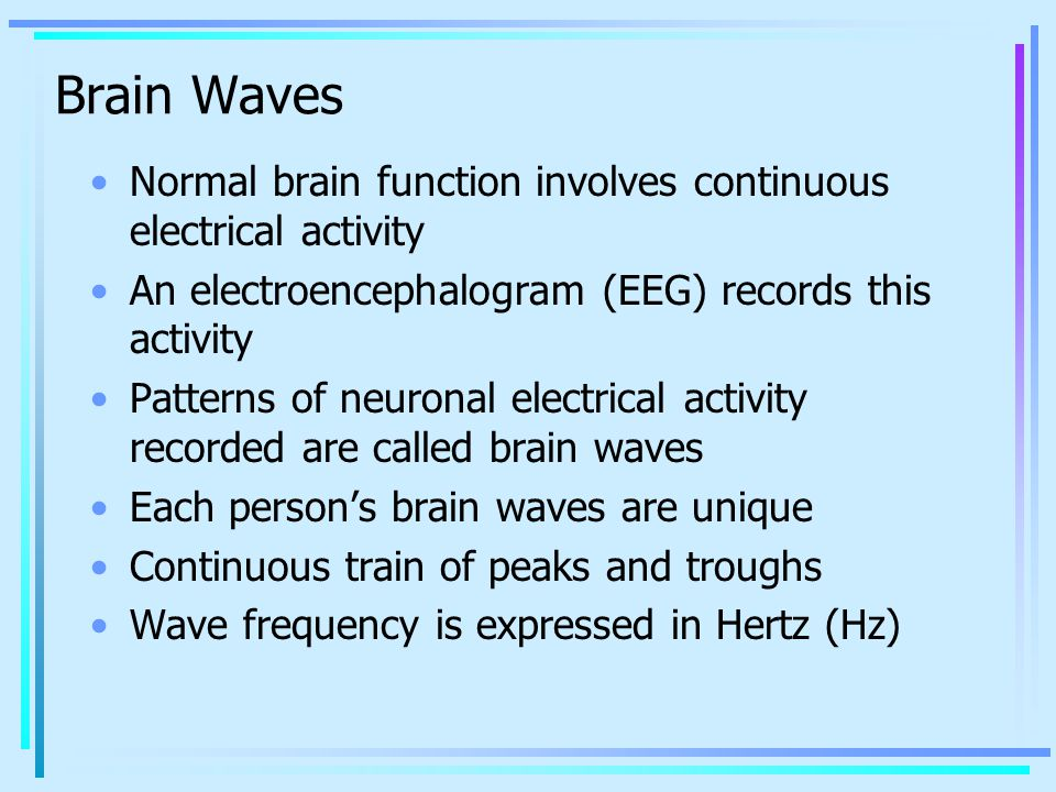 Normal brain function involves continuous electrical activity An electroencephalogram (EEG) records this activity Patterns of neuronal electrical acti