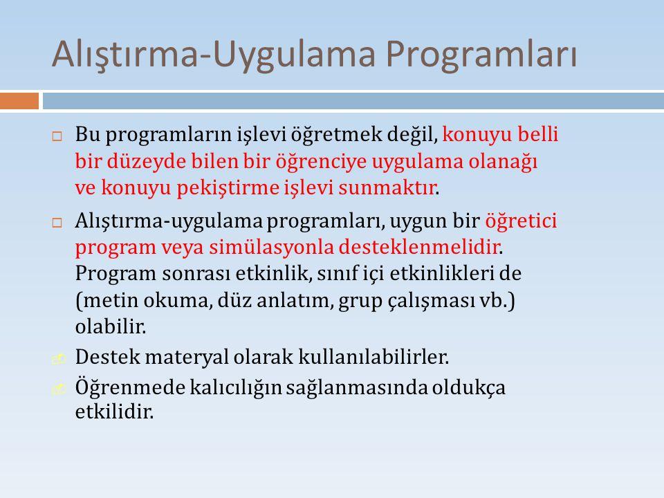 Alıştırma-Uygulama Programları  Bu programların işlevi öğretmek değil, konuyu belli bir düzeyde bilen bir öğrenciye uygulama olanağı ve konuyu pekişt